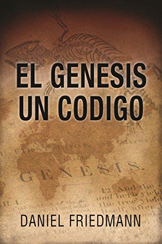 El Génesis Un Código (Spanish Edition - The Genesis One Code): Demuestra un alineamiento entre los tiempos de eventos claves en el libro de Génesis con aquellos derivados de observaciones científicas