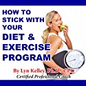 How to Stick With Your Diet and Exercise Program (       UNABRIDGED) by Lyn Kelley Narrated by Lyn Kelley