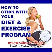 How to Stick With Your Diet and Exercise Program | [Lyn Kelley]