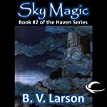 Sky Magic: Haven Series, Book 2 (       UNABRIDGED) by B. V. Larson Narrated by Mark Boyett