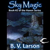 Sky Magic: Haven Series, Book 2 | [B. V. Larson]