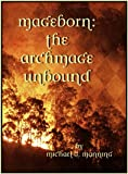 The Archmage Unbound (Mageborn Book 3)