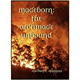 The Archmage Unbound (Mageborn Book 3) ~ Michael G. Manning