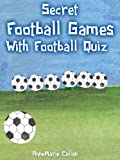 Secret Football Games With Football Quiz (Sports Stories for Children)