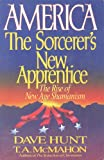 America, the Sorcerer's New Apprentice: The Rise of New Age Shamanism (0890816514) by Hunt, Dave