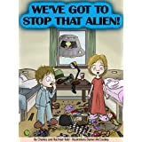 We've Got To Stop That Alien! (Ages 7-10)