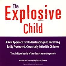 The Explosive Child: A New Approach for Understanding and Parenting Easily Frustrated, Chronically Inflexible Children (       ABRIDGED) by Ross W. Greene Narrated by Ross W. Greene