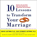 Ten Lessons to Transform Your Marriage | John M. Gottman,Julie Schwartz Gottman,Joan DeClaire