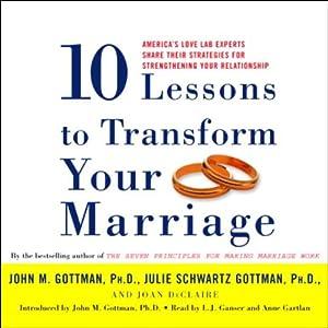Ten Lessons to Transform Your Marriage | [John M. Gottman, Julie Schwartz Gottman, Joan DeClaire]