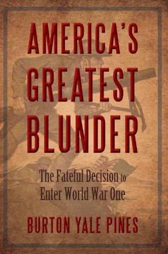 Book: AMERICA'S GREATEST BLUNDER - The Fateful Decision to Enter World War One by Burton Yale Pines
