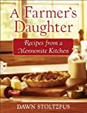 Farmers Daughter, A: Recipes from a Mennonite Kitchen