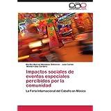 Impactos sociales de eventos especiales percibidos por la comunidad: La Feria Internacional del Caballo en México...