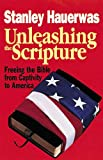Unleashing the Scripture: Freeing the Bible from Captivity to America (0687316782) by Stanley Hauerwas
