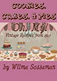 Vintage Recipes: Vintage Recipes from 1917 Cookies, Cakes, & Pies, Oh My!