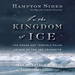 In the Kingdom of Ice: The Grand and Terrible Polar Voyage of the USS Jeannette | Hampton Sides