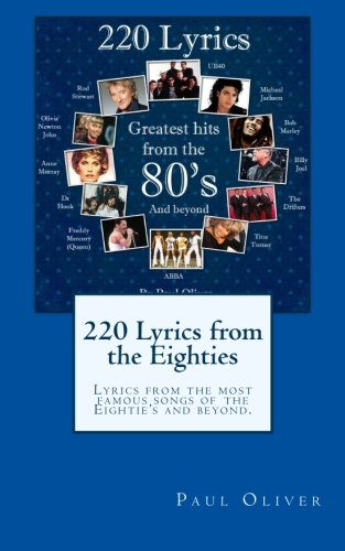 Book: 220 Lyrics from the Eighties - Lyrics from the most famous songs of the Eightie's and beyond by Paul Oliver