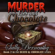 Murder, Lies and Chocolate: Death by Chocolate, Book 2 | Sally Berneathy