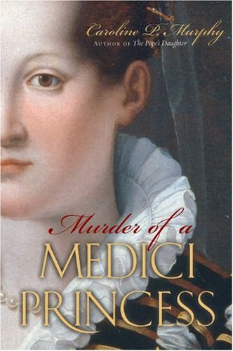 Murder of a Medici Princess, Caroline P. Murphy