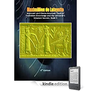Anunnaki and Ulema-Anunnaki Vault of Forbidden Knowledge and the Universes Greatest Secrets. 6th Edition. Book 3 (Final Part) ((Anunnaki & Ulema Secrets ... on Earth and Multiple Dimensions))