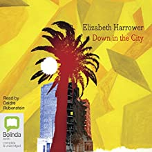 Down in the City Audiobook by Elizabeth Harrower Narrated by Deidre Rubenstein