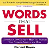 img - for Words that Sell: More than 6000 Entries to Help You Promote Your Products, Services, and Ideas by Bayan, Richard (2006) Paperback book / textbook / text book