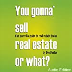 You Gonna' Sell Real Estate or What?: The Guerrilla Guide to Real Estate Today | Don Phelan