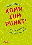 Thilo Baum: Komm zum Punkt!: Das Rhetorik-Buch mit der Anti-Laber-Formel