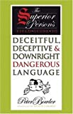 The Superior Person's Field Guide to Deceitful, Deceptive and Downright Dangerous Language (1567923372) by Peter Bowler