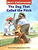 The Dog that Called the Pitch (Dog That.... Series) (0316142077) by Christopher, Matt