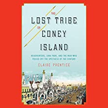 The Lost Tribe of Coney Island: Headhunters, Luna Park, and the Man Who Pulled Off the Spectacle of the Century Audiobook by Claire Prentice Narrated by Coleen Marlo