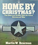 Martin Bowman Home by Christmas: Story of US 8th/15th Air Force Airmen at War