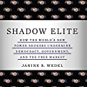 Shadow Elite: How the World's New Power Brokers Undermine Democracy, Government and the Free Market (       UNABRIDGED) by Janine Wedel Narrated by Janine Wedel
