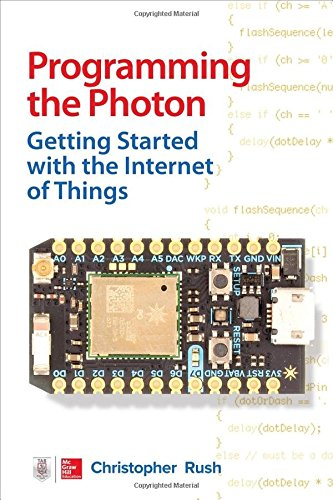 Programming the Photon: Getting Started with the Internet of Things (Tab), by Christopher Rush