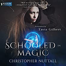 Schooled in Magic Audiobook by Christopher G. Nuttall Narrated by Tavia Gilbert