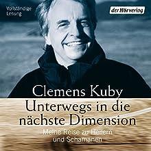 Unterwegs in die nächste Dimension: Meine Reise zu Heilern und Schamanen Hörbuch von Clemens Kuby Gesprochen von: Clemens Kuby, Stefan Merki