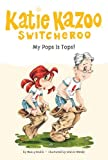 My Pops Is Tops! #25 (Katie Kazoo, Switcheroo) (0448444410) by Nancy E. Krulik