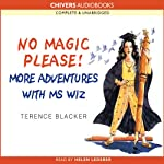 No Magic Please! More Adventures of Ms Wiz (       UNABRIDGED) by Terence Blacker Narrated by Helen Lederer