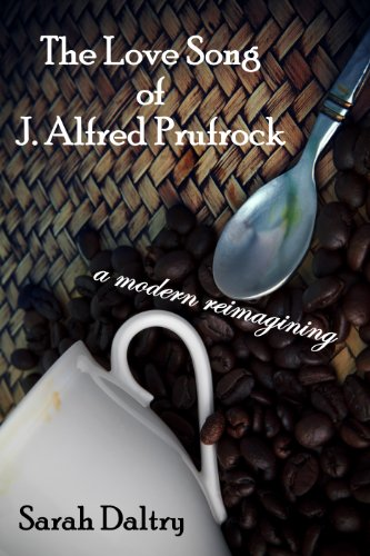 Sarah Daltry - The Love Song of J. Alfred Prufrock: A Modern Reimagining (English Edition)