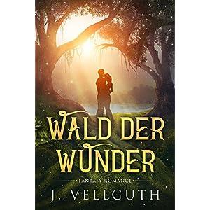 Wald der Wunder: Fantasy Romance