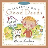 Secretly Do Good Deeds (Just Like Jesus Said Series) (0805423842) by Carlson, Melody