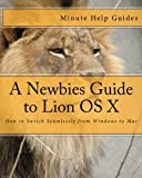 img - for A Newbies Guide to Lion OS X: How to Switch Seamlessly from Windows to Mac by Minute Help Guides (2012-03-17) book / textbook / text book