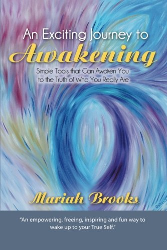 An Exciting Journey To Awakening: Simple Tools That Can Awaken You To The Truth Of Who You Really Are