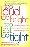 Too Loud, Too Bright, Too Fast, Too Tight: What to Do If You Are Sensory Defensive in an Overstimulating World (0060932929) by Heller, Sharon