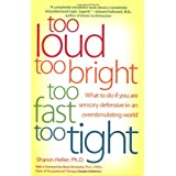Too Loud, Too Bright, Too Fast, Too Tight: What to Do If You Are Sensory Defensive in an Overstimulating World ~ Sharon Heller