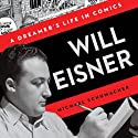 Will Eisner: A Dreamer's Life in Comics (       UNABRIDGED) by Michael Schumacher Narrated by Arthur Morey