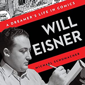 Will Eisner: A Dreamer's Life in Comics | [Michael Schumacher]