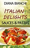 img - for Italian Delights: Sauces and Pastas: A Guide to the Sauces and Pastas of Italy book / textbook / text book
