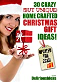 30 Crazy (But Unique) Home Crafted Christmas Gift Ideas! Easy to Follow Instructions.
