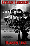 Endless Darkness:: A Novel about War & Adventure (A new Begining & A new Enemy) (Volume 1)