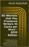 50 Markets that Pay Freelance Writers 10 Cents per Word - 2013 Edition (Markets for Writers)
